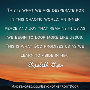 This is what we are desperate for in this chaotic world_ an inner peace and joy that remains in us as we begin to look more like Jesus. This is what God promises us as we learn to abide in him. copy