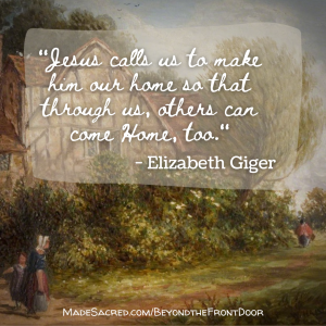 Jesus calls us to make him our home so that through us, others can come Home, too.